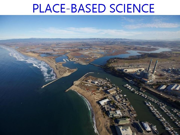 PLACE-BASED SCIENCE
