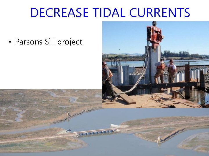 DECREASE TIDAL CURRENTS • Parsons Sill project