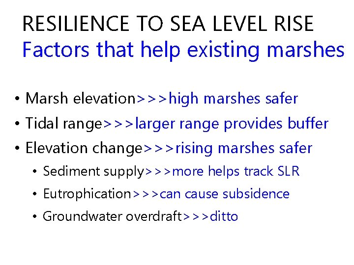 RESILIENCE TO SEA LEVEL RISE Factors that help existing marshes • Marsh elevation>>>high marshes