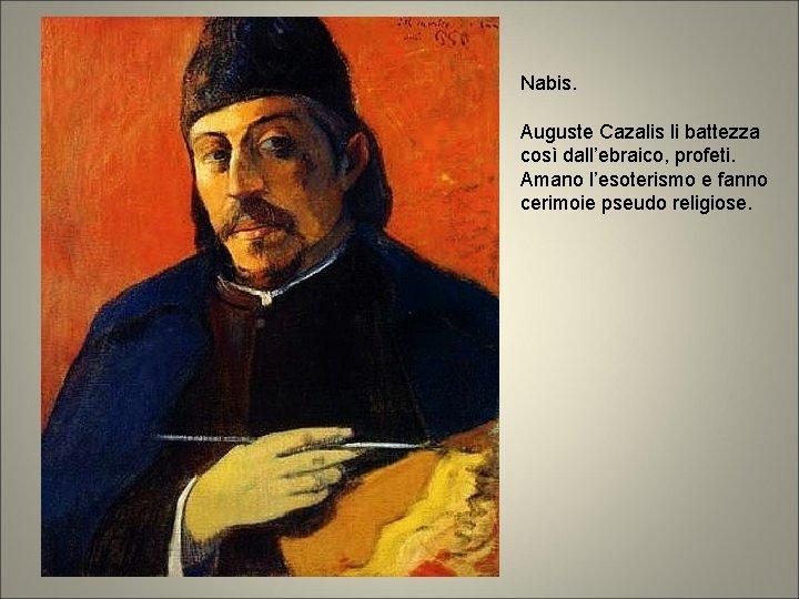 Nabis. Auguste Cazalis li battezza così dall'ebraico, profeti. Amano l'esoterismo e fanno cerimoie pseudo
