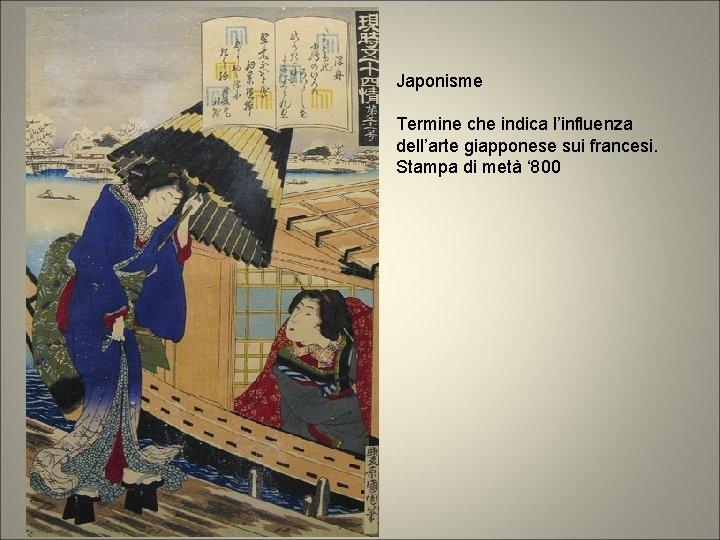 Japonisme Termine che indica l'influenza dell'arte giapponese sui francesi. Stampa di metà ' 800