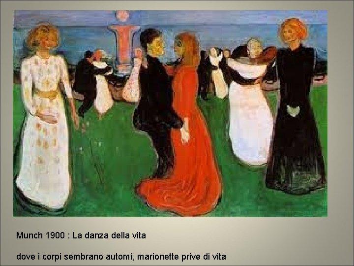 Munch 1900 : La danza della vita dove i corpi sembrano automi, marionette prive
