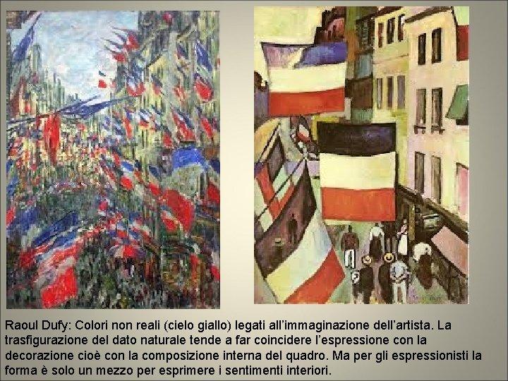 Raoul Dufy: Colori non reali (cielo giallo) legati all'immaginazione dell'artista. La trasfigurazione del dato