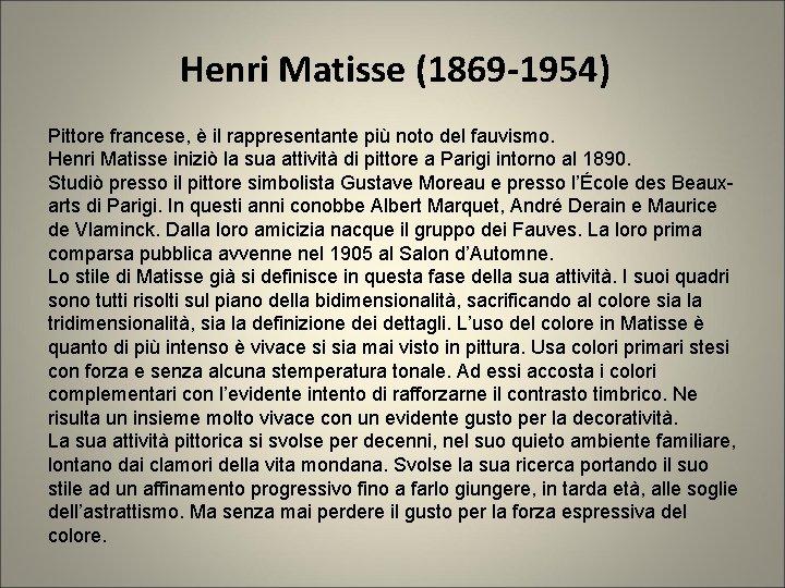 Henri Matisse (1869 -1954) Pittore francese, è il rappresentante più noto del fauvismo. Henri