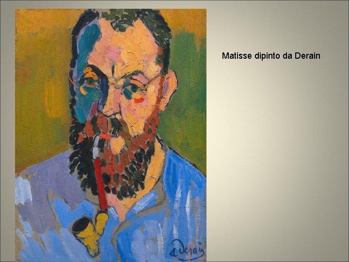 Matisse dipinto da Derain