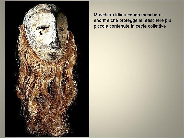Maschera idimu congo maschera enorme che protegge le maschere più piccole contenute in ceste