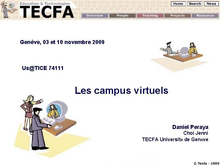 Genève, 03 et 10 novembre 2009 Us@TICE 74111 Les campus virtuels Daniel Peraya Choi