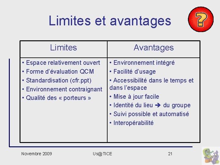 Limites et avantages Limites Avantages • Espace relativement ouvert • Forme d'évaluation QCM •