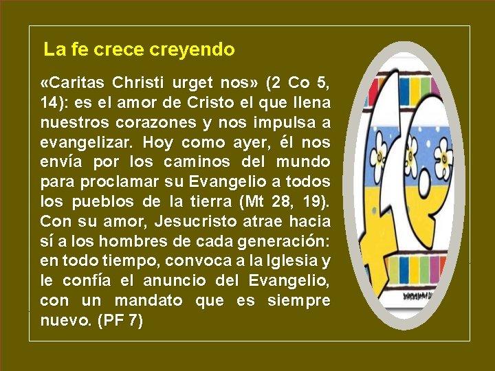 La fe crece creyendo «Caritas Christi urget nos» (2 Co 5, 14): es el