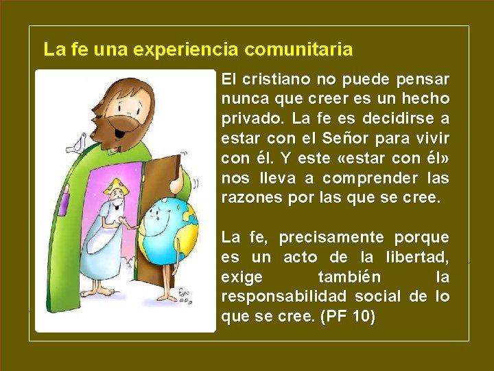 La fe una experiencia comunitaria El cristiano no puede pensar nunca que creer es