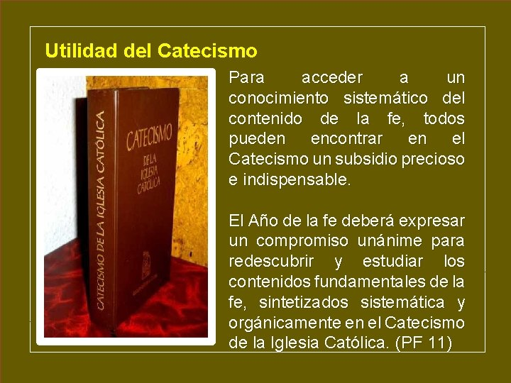 Utilidad del Catecismo Para acceder a un conocimiento sistemático del contenido de la fe,