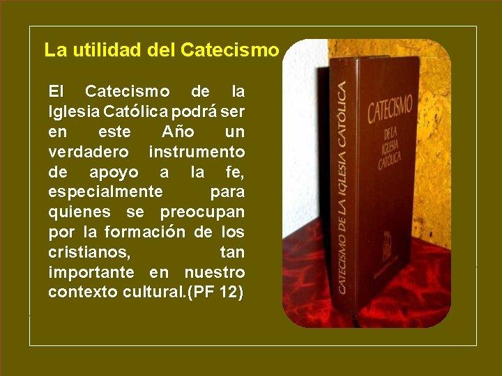 La utilidad del Catecismo El Catecismo de la Iglesia Católica podrá ser en este