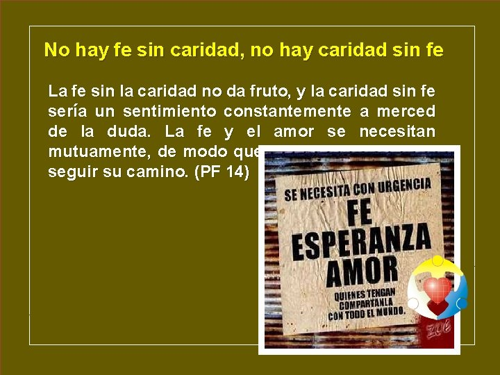 No hay fe sin caridad, no hay caridad sin fe La fe sin la