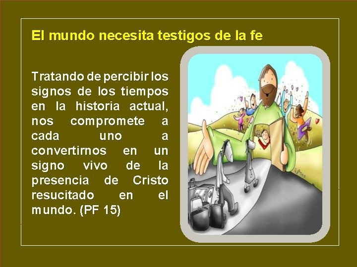 El mundo necesita testigos de la fe Tratando de percibir los signos de los
