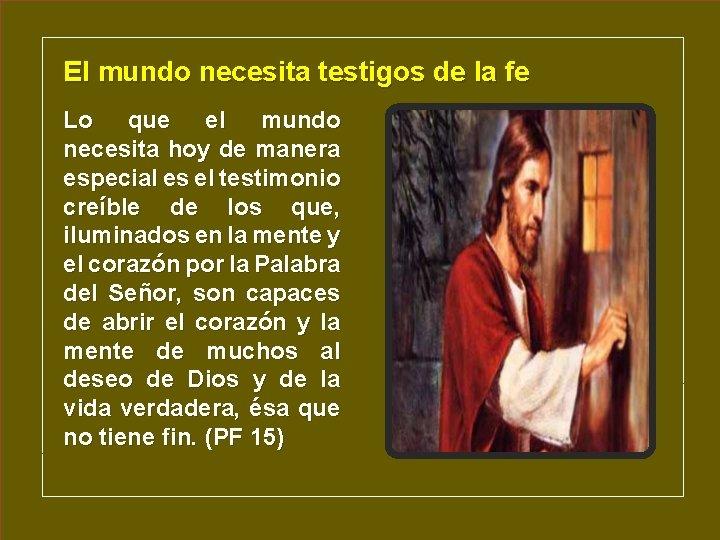 El mundo necesita testigos de la fe Lo que el mundo necesita hoy de