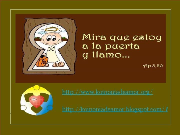 http: //www. koinoniadeamor. org/ http: //koinoniadeamor. blogspot. com/ /