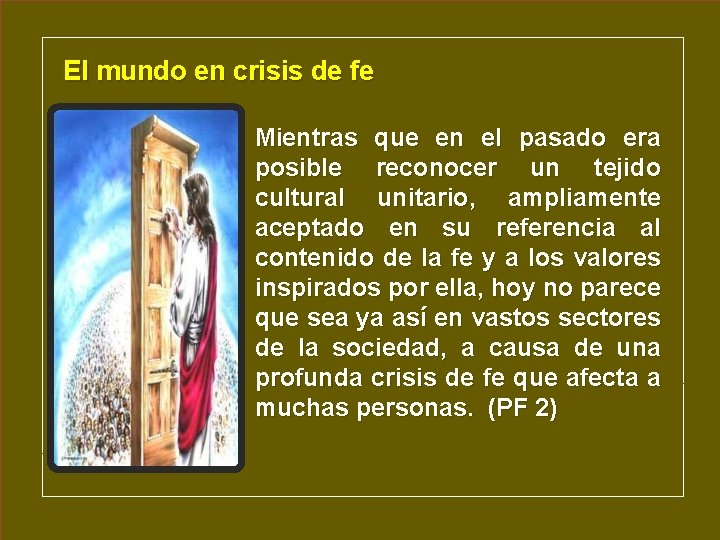 El mundo en crisis de fe Mientras que en el pasado era posible reconocer