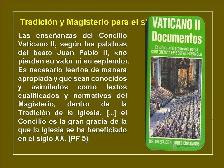Tradición y Magisterio para el siglo XXI Las enseñanzas del Concilio Vaticano II, según