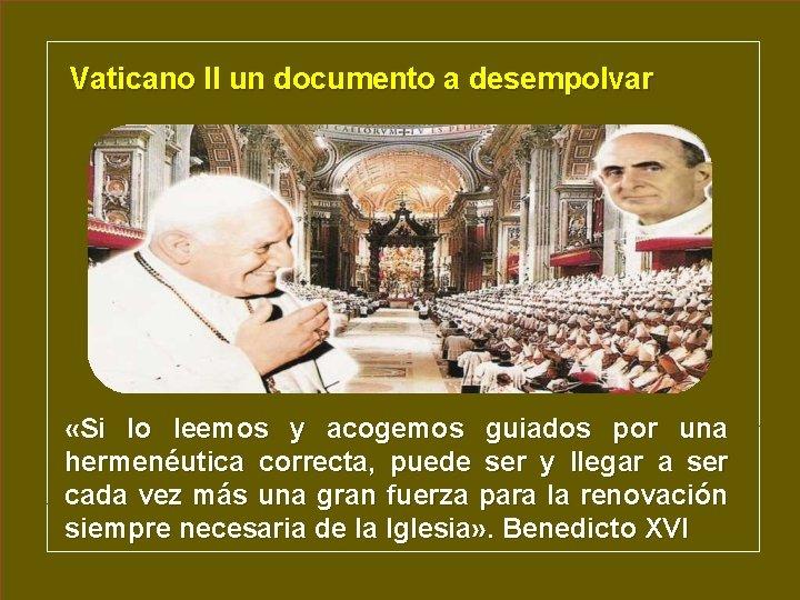 Vaticano II un documento a desempolvar «Si lo leemos y acogemos guiados por una