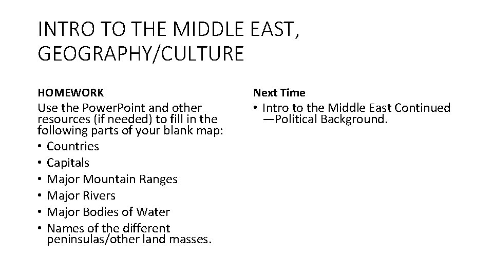 INTRO TO THE MIDDLE EAST, GEOGRAPHY/CULTURE HOMEWORK Use the Power. Point and other resources