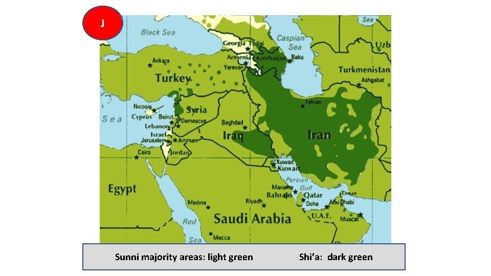 J Sunni majority areas: light green Shi'a: dark green