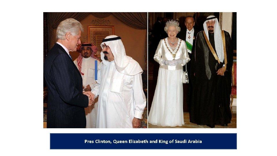 Pres Clinton, Queen Elizabeth and King of Saudi Arabia