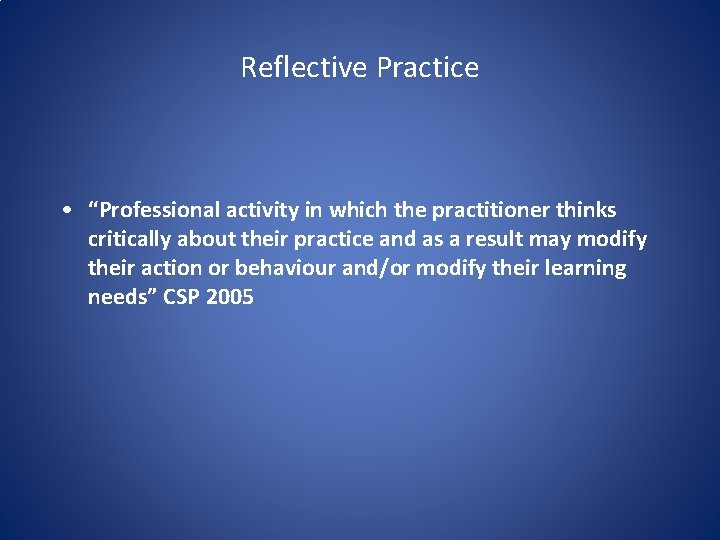 """Reflective Practice • """"Professional activity in which the practitioner thinks critically about their practice"""