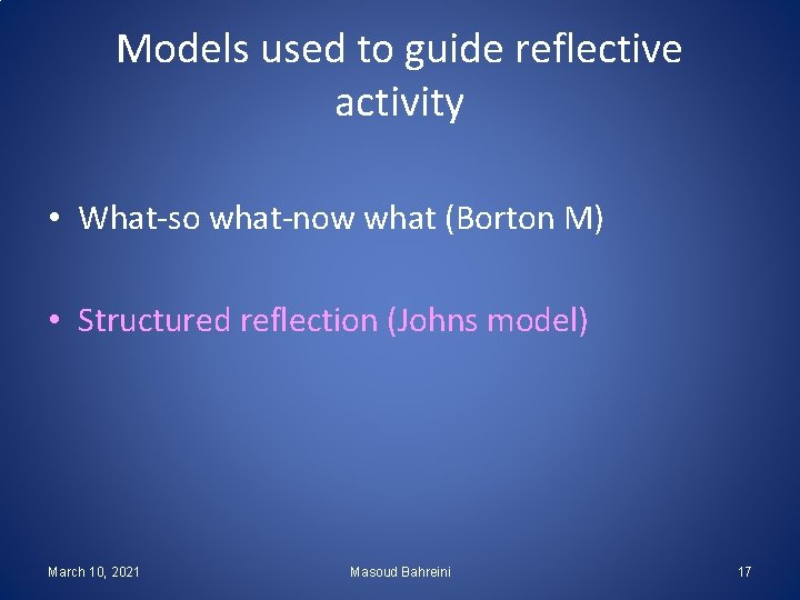 Models used to guide reflective activity • What-so what-now what (Borton M) • Structured