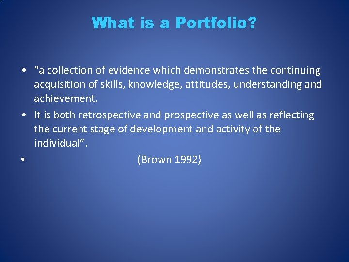 """What is a Portfolio? • """"a collection of evidence which demonstrates the continuing acquisition"""