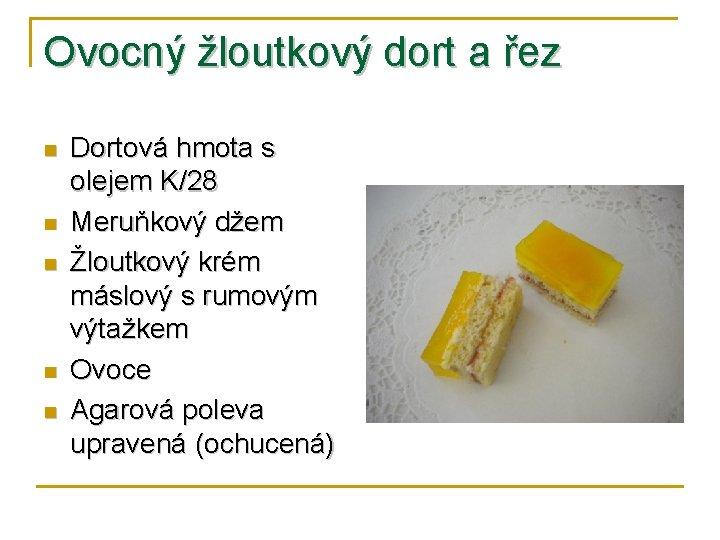 Ovocný žloutkový dort a řez n n n Dortová hmota s olejem K/28 Meruňkový