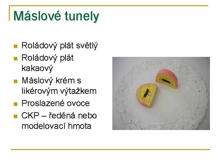 Máslové tunely n n n Roládový plát světlý Roládový plát kakaový Máslový krém s