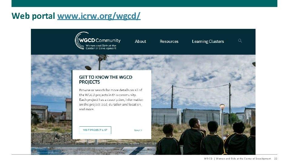 Web portal www. icrw. org/wgcd/ WGCD   Women and Girls at the Center of