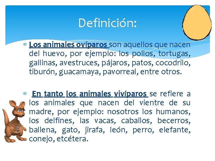 Definición: Los animales ovíparos son aquellos que nacen del huevo, por ejemplo: los pollos,