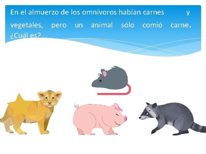 En el almuerzo de los omnívoros habían carnes vegetales, ¿Cuál es? pero un animal