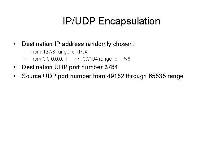 IP/UDP Encapsulation • Destination IP address randomly chosen: – from 127/8 range for IPv