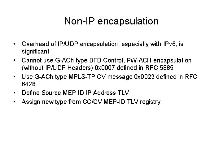 Non-IP encapsulation • Overhead of IP/UDP encapsulation, especially with IPv 6, is significant •