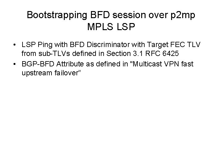 Bootstrapping BFD session over p 2 mp MPLS LSP • LSP Ping with BFD