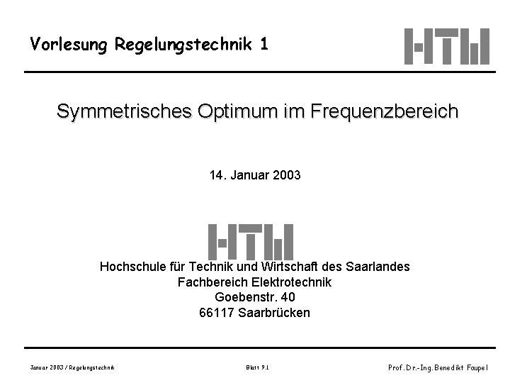 Vorlesung Regelungstechnik 1 Symmetrisches Optimum im Frequenzbereich 14. Januar 2003 Hochschule für Technik und