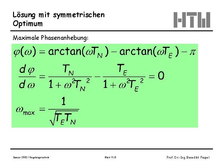 Lösung mit symmetrischen Optimum Maximale Phasenanhebung: Januar 2003 / Regelungstechnik Blatt 9. 10 Prof.