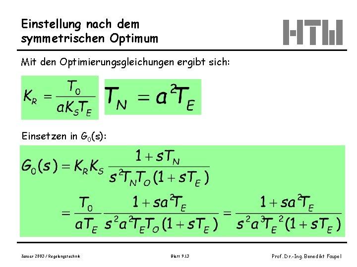 Einstellung nach dem symmetrischen Optimum Mit den Optimierungsgleichungen ergibt sich: Einsetzen in G 0(s):