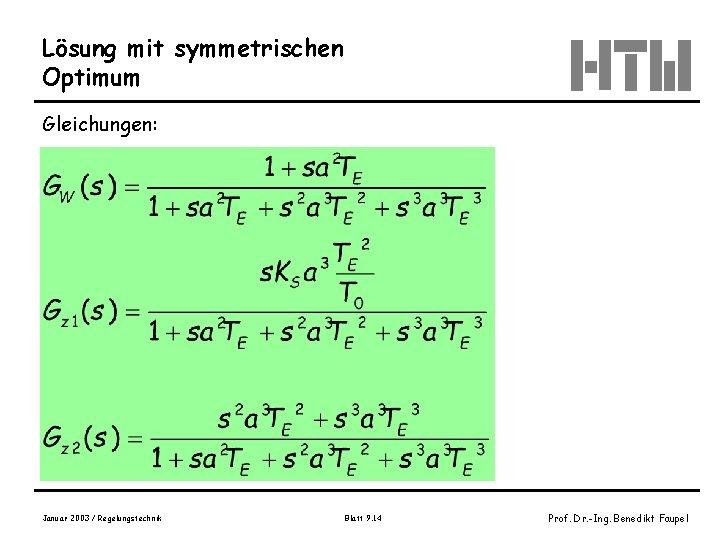 Lösung mit symmetrischen Optimum Gleichungen: Januar 2003 / Regelungstechnik Blatt 9. 14 Prof. Dr.