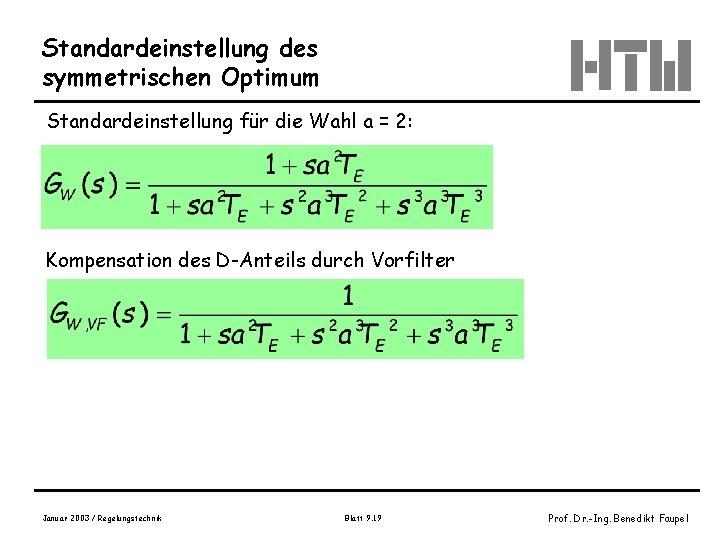 Standardeinstellung des symmetrischen Optimum Standardeinstellung für die Wahl a = 2: Kompensation des D-Anteils