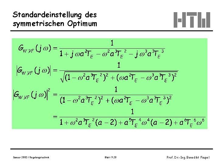 Standardeinstellung des symmetrischen Optimum Januar 2003 / Regelungstechnik Blatt 9. 20 Prof. Dr. -Ing.