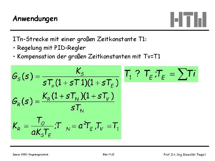 Anwendungen ITn-Strecke mit einer großen Zeitkonstante T 1: • Regelung mit PID-Regler • Kompensation