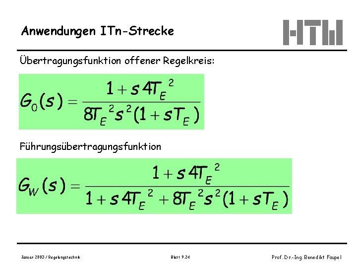 Anwendungen ITn-Strecke Übertragungsfunktion offener Regelkreis: Führungsübertragungsfunktion Januar 2003 / Regelungstechnik Blatt 9. 24 Prof.