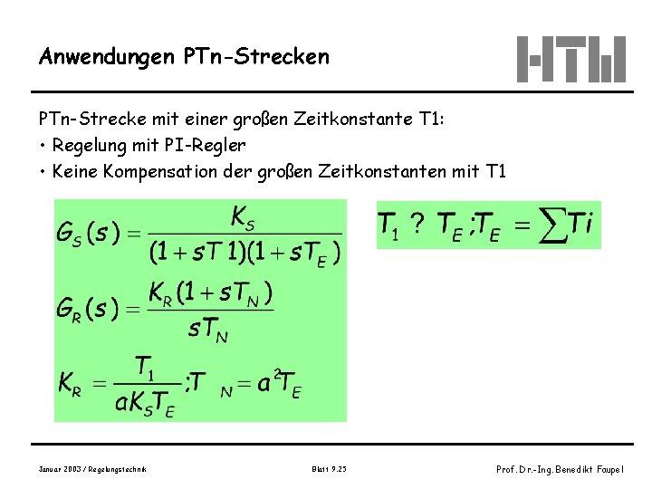 Anwendungen PTn-Strecke mit einer großen Zeitkonstante T 1: • Regelung mit PI-Regler • Keine