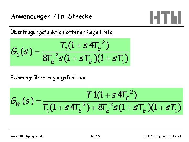 Anwendungen PTn-Strecke Übertragungsfunktion offener Regelkreis: FÜhrungsübertragungsfunktion Januar 2003 / Regelungstechnik Blatt 9. 26 Prof.