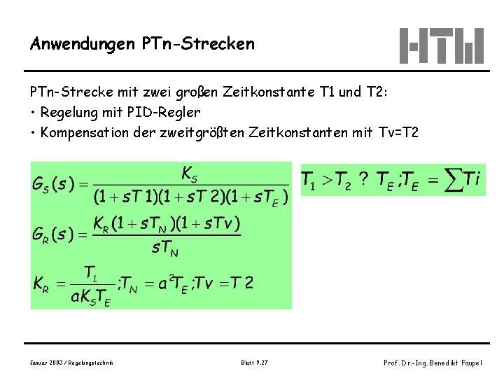 Anwendungen PTn-Strecke mit zwei großen Zeitkonstante T 1 und T 2: • Regelung mit