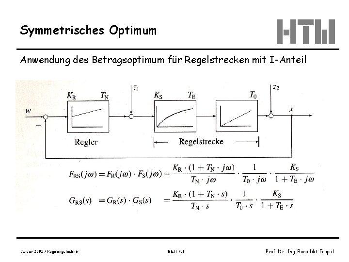 Symmetrisches Optimum Anwendung des Betragsoptimum für Regelstrecken mit I-Anteil Januar 2003 / Regelungstechnik Blatt