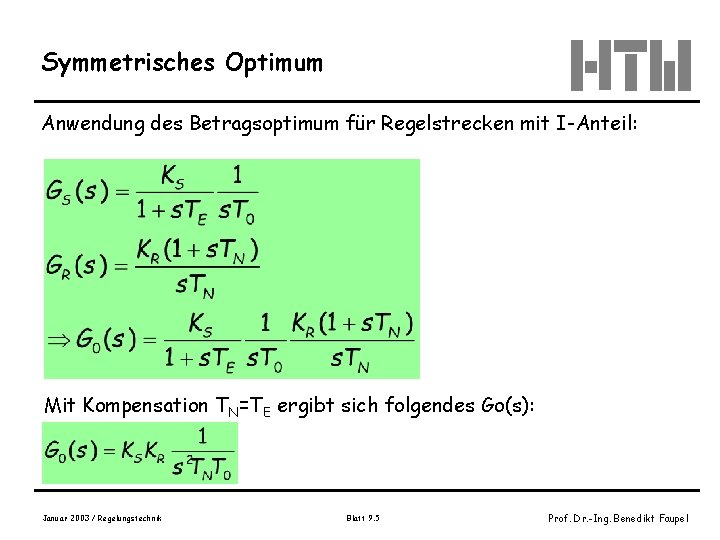 Symmetrisches Optimum Anwendung des Betragsoptimum für Regelstrecken mit I-Anteil: Mit Kompensation TN=TE ergibt sich